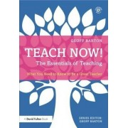 Teach Now! The Essentials of Teaching by Geoff Barton
