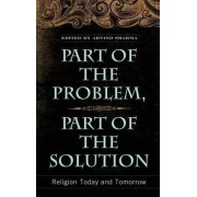 Part of the Problem, Part of the Solution by Arvind Sharma