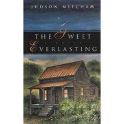 The Sweet Everlasting by Judson Mitcham