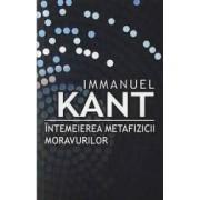Intemeierea Metafizicii Moravurilor - Immanuel Kant