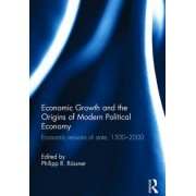 Economic Growth and the Origins of Modern Political Economy: Economic Reasons of State, 1500- 2000