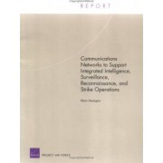 Communications Networks to Support Integrated Intelligence, Surveillance, and Reconnaissance Strike Operations by Elham Ghashghai