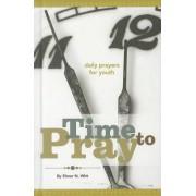 Time to Pray by Elmer N Witt