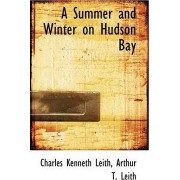 A Summer and Winter on Hudson Bay by Charles Kenneth Leith