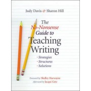 The No-Nonsense Guide to Teaching Writing by Hill