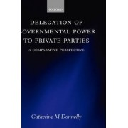 Delegation of Governmental Power to Private Parties by Catherine Donnelly