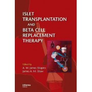 Islet Transplantation and Beta Cell Replacement Therapy by A. M. James Shapiro