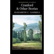 Elizabeth Cleghorn Gaskell Cranford & Selected Short Stories (Wordsworth Classics)