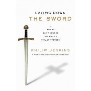 Laying Down the Sword: Why We Can't Ignore the Bible's Violent Verses Christianity Became More Peaceful than Islam by Philip Jenkins