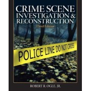 Crime Scene Investigation and Reconstruction by Jr. Robert R. Ogle