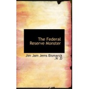 The Federal Reserve Monster by Jim Jam Jems Bismarck N D
