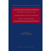 The Rules, Practice, and Jurisprudence of International Courts and Tribunals by Chiara Giorgetti