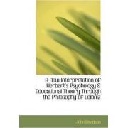 A New Interpretation of Herbart's Psychology & Educational Theory Through the Philosophy of Leibniz by John Davidson