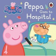 Peppa Pig: Peppa Goes to Hospital: My First Storybook by Ladybird