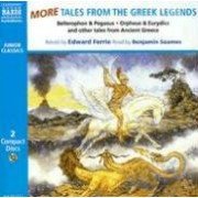 More Tales from the Greek Legends: Bellerophon and The Chimera, Orpheus and Eurydice, Narcissus and Echo and Other Tales by Benjamin Soames