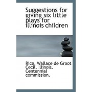 Suggestions for Giving Six Little Plays for Illinois Children by Rice Wallace De Groot Cecil