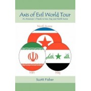 Axis of Evil World Tour by Scott Fisher