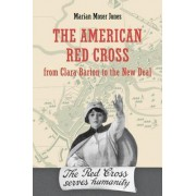 The American Red Cross from Clara Barton to the New Deal by Marian Moser Jones