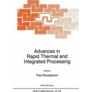 Advances in Rapid Thermal and Integrated Processing by Fred Roozeboom