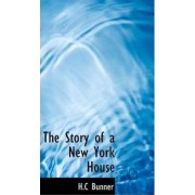 The Story of a New York House by H C Bunner