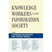 Knowledge Workers in the Information Society by Catherine McKercher