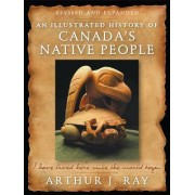 An Illustrated History of Canada's Native People, Fourth Edition: I Have Lived Here Since the World Began