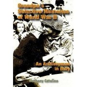 Grandpa's Selective Memories of World War II: An Artilleryman in Italy by Anthony Catalino