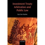 Investment Treaty Arbitration and Public Law by HHA Van Harten
