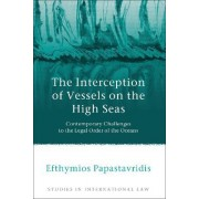 The Interception of Vessels on the High Seas by Efthymios D. Papastavridis