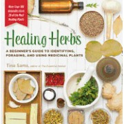 Healing Herbs: A Beginner's Guide to Identifying, Foraging, and Using Medicinal Plants / More Than 100 Remedies from 20 of the Most H