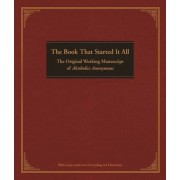 The Book That Started It All: The Original Working Manuscript of Alcoholics Anonymous, Hardcover