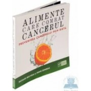 Alimente care combat cancerul - Richard Beliveau Denis Gingras