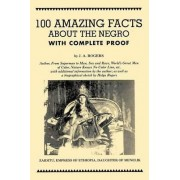 100 Amazing Facts about the Negro with Complete Proof by J A Rogers