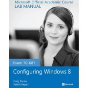 Exam 70-687 Configuring Windows 8 Lab Manual by Microsoft Official Academic Course