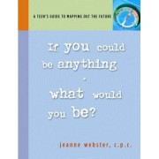 If You Could Be Anything, What Would It Be? by Jeanne Webster