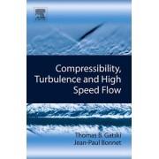 Compressibility, Turbulence and High Speed Flow by Thomas B. Gatski