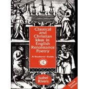 Classical and Christian Ideas in English Renaissance Poetry by Isabel Rivers