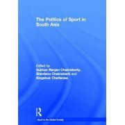 The Politics of Sport in South Asia by Subhas Ranjan Chakraborty