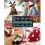 Little Christmas Decorations to Knit & Crochet by Sue Stratford