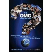 The OMG Chronicles: One Man's Quest to Discover What God Means to People all Over the World by Peter Rodger