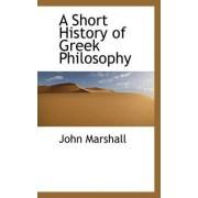 A Short History of Greek Philosophy by John Marshall