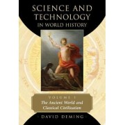 Science and Technology in World History: The Ancient World and Classical Civilization v. 1 by David Deming