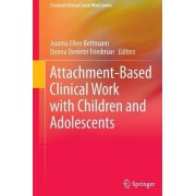 Attachment-Based Clinical Work with Children and Adolescents by Joanna Ellen Bettmann