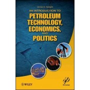 An Introduction to Petroleum Technology, Economics, and Politics by James G. Speight