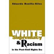 White Supremacy and Racism in the Post-civil Rights Era by Eduardo Bonilla-Silva