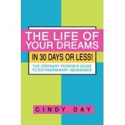 The Life of Your Dreams in 30 Days or Less! by Cindy Day