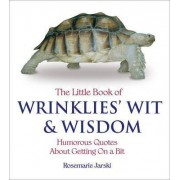 The Little Book of Wrinklies' Wit and Wisdom by Rosemarie Jarski