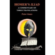 Homer's Iliad: a Commentary on Three Translations by Peter Jones