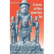 Art, Innovation, and Politics in Eighteenth-Century Benin by Paula G. Ben-amos