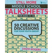 Still More Middle School Talksheets by David W. Rogers